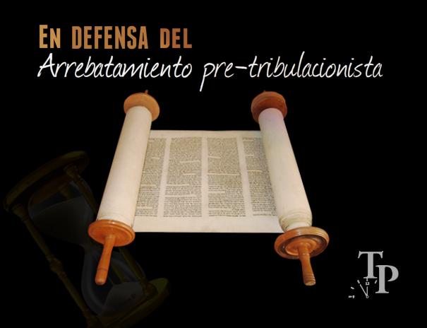 En defensa del Arrebatamiento pre-tribulacionista